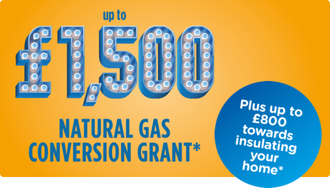 Up to £1,500 natural gas conversion grant.